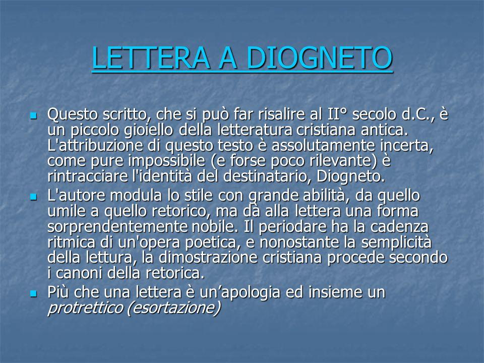 LETTERA A DIOGNETO LETTERA A DIOGNETO Questo scritto, che si può far risalire al II° secolo d.C., è un piccolo gioiello della letteratura cristiana antica.