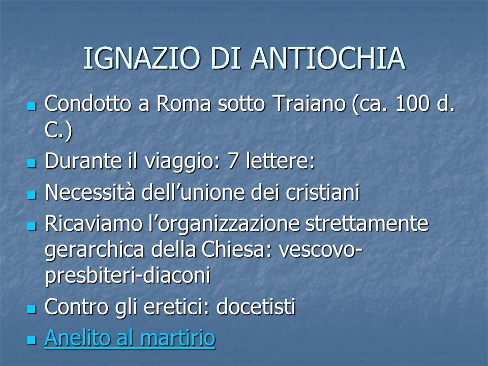 IGNAZIO DI ANTIOCHIA Condotto a Roma sotto Traiano (ca. 100 d. C.) Condotto a Roma sotto Traiano (ca. 100 d. C.) Durante il viaggio: 7 lettere: Durant