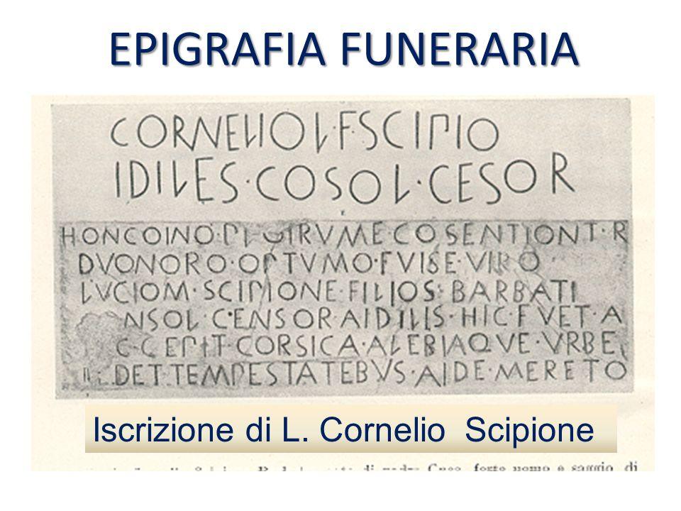 EPIGRAFIA FUNERARIA Iscrizione di L. Cornelio Scipione