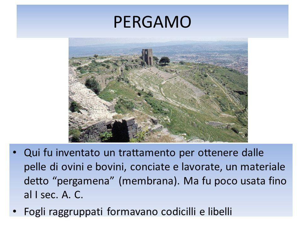 PERGAMO Qui fu inventato un trattamento per ottenere dalle pelle di ovini e bovini, conciate e lavorate, un materiale detto pergamena (membrana). Ma f