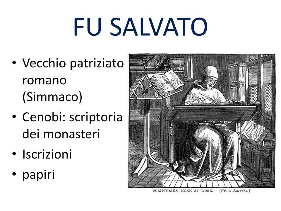 FU SALVATO Vecchio patriziato romano (Simmaco) Cenobi: scriptoria dei monasteri Iscrizioni papiri