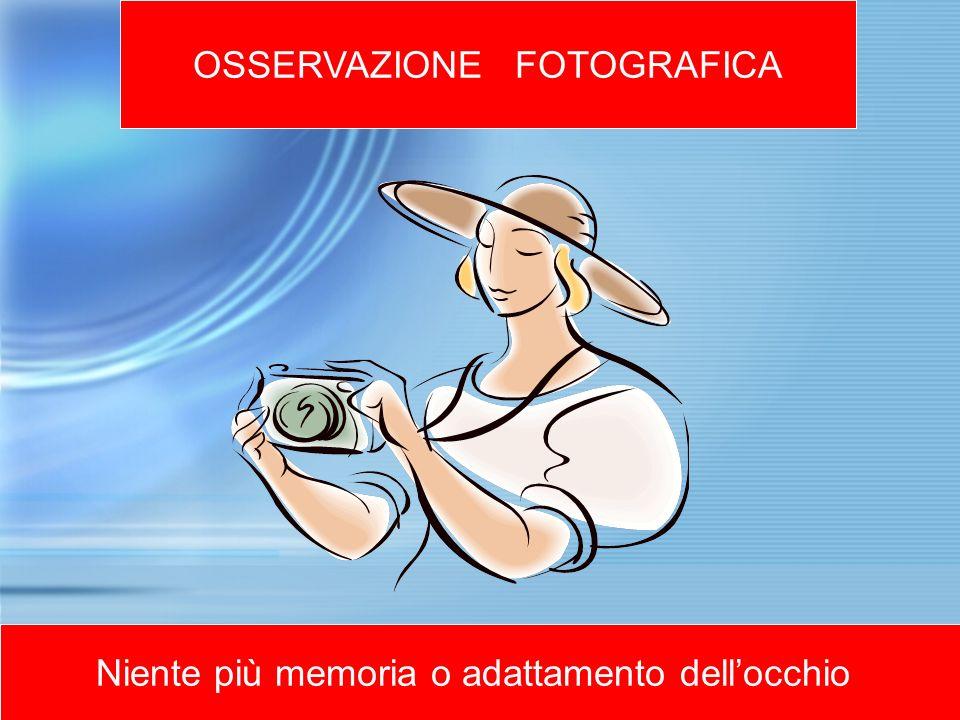 OSSERVAZIONE FOTOGRAFICA Niente più memoria o adattamento dellocchio