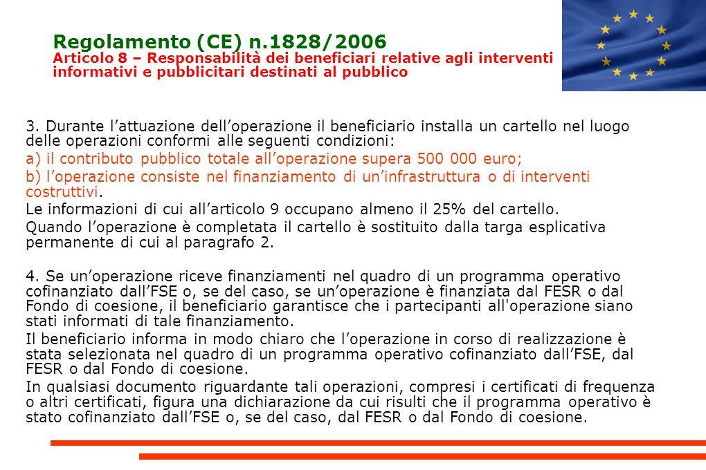 Regolamento (CE) n.1828/2006 Articolo 8 – Responsabilità dei beneficiari relative agli interventi informativi e pubblicitari destinati al pubblico 3.