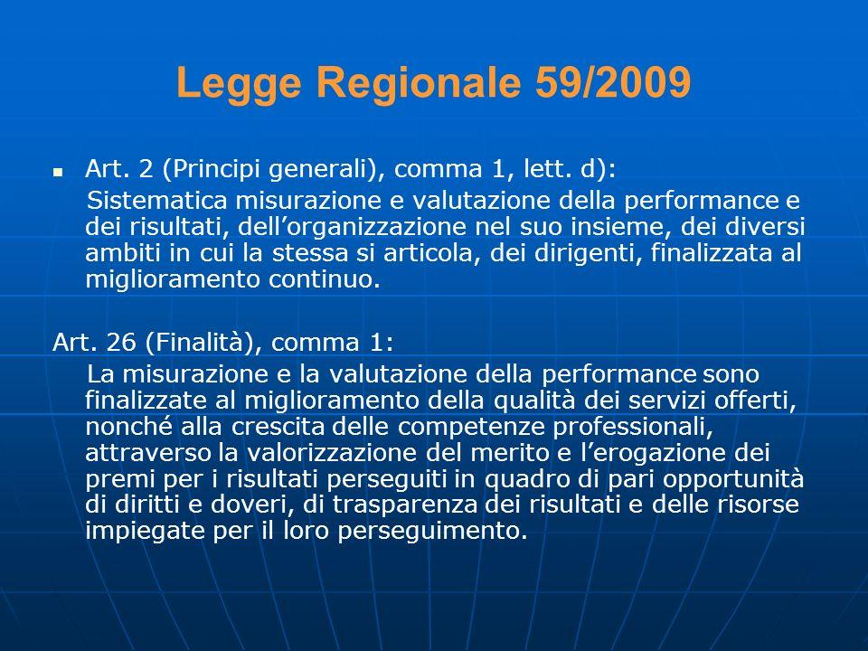 Legge Regionale 59/2009 Art. 2 (Principi generali), comma 1, lett. d): Sistematica misurazione e valutazione della performance e dei risultati, dellor