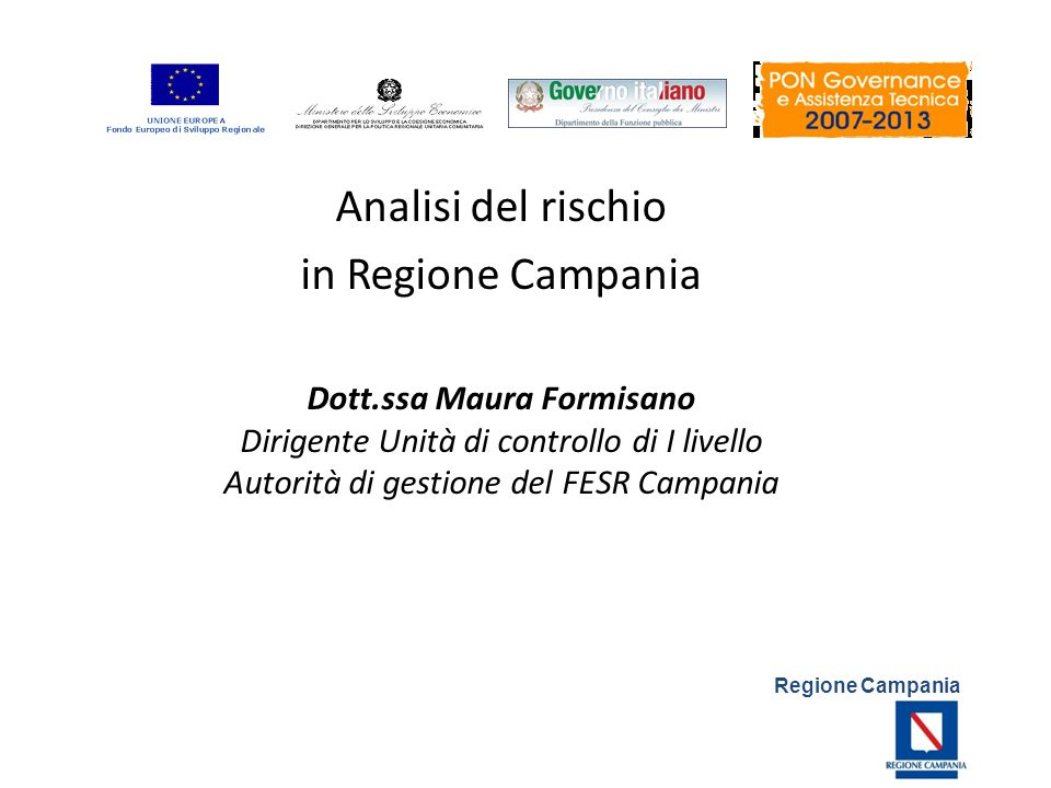 Regione Campania Analisi del rischio in Regione Campania Dott.ssa Maura Formisano Dirigente Unità di controllo di I livello Autorità di gestione del F
