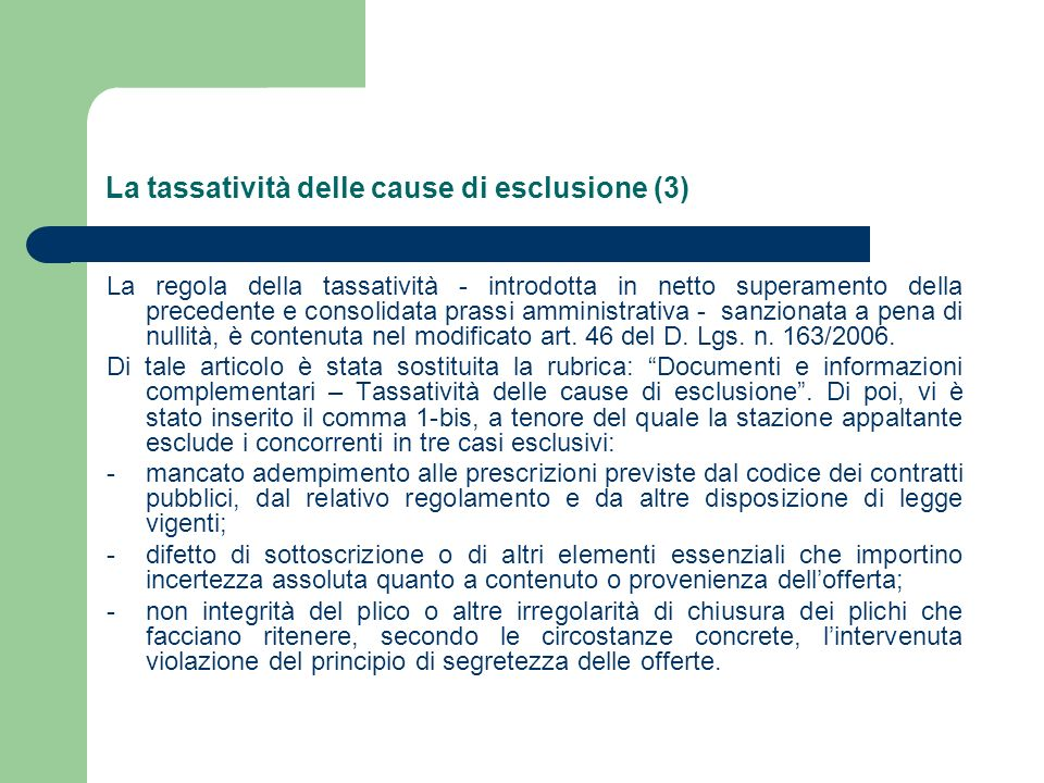 La tassatività delle cause di esclusione (3) La regola della tassatività - introdotta in netto superamento della precedente e consolidata prassi amministrativa - sanzionata a pena di nullità, è contenuta nel modificato art.
