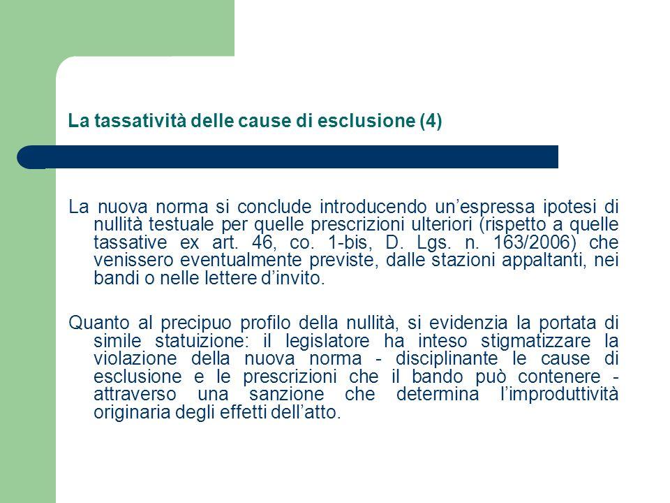 La tassatività delle cause di esclusione (4) La nuova norma si conclude introducendo unespressa ipotesi di nullità testuale per quelle prescrizioni ulteriori (rispetto a quelle tassative ex art.