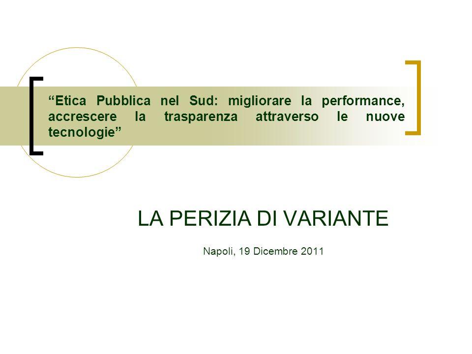 Etica Pubblica nel Sud: migliorare la performance, accrescere la trasparenza attraverso le nuove tecnologie LA PERIZIA DI VARIANTE Napoli, 19 Dicembre