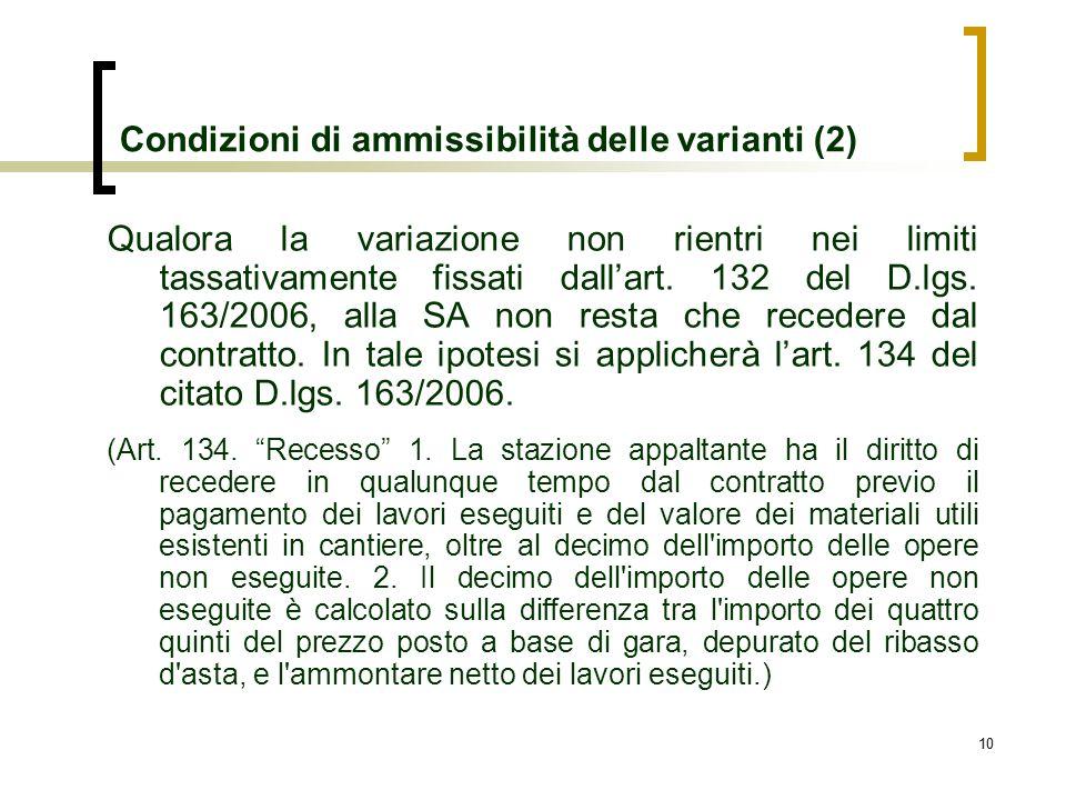 10 Condizioni di ammissibilità delle varianti (2) Qualora la variazione non rientri nei limiti tassativamente fissati dallart. 132 del D.lgs. 163/2006
