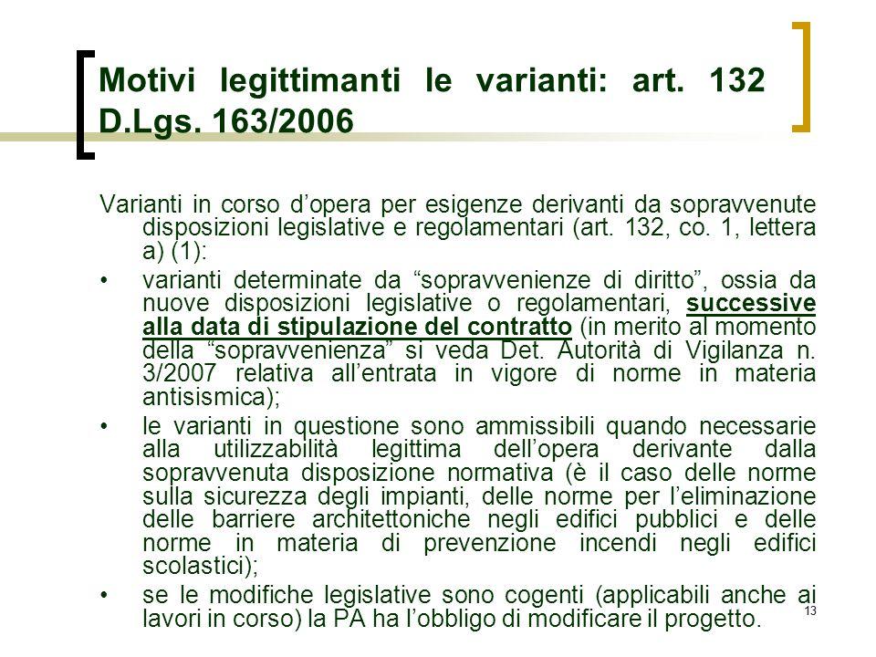 13 Motivi legittimanti le varianti: art. 132 D.Lgs. 163/2006 Varianti in corso dopera per esigenze derivanti da sopravvenute disposizioni legislative