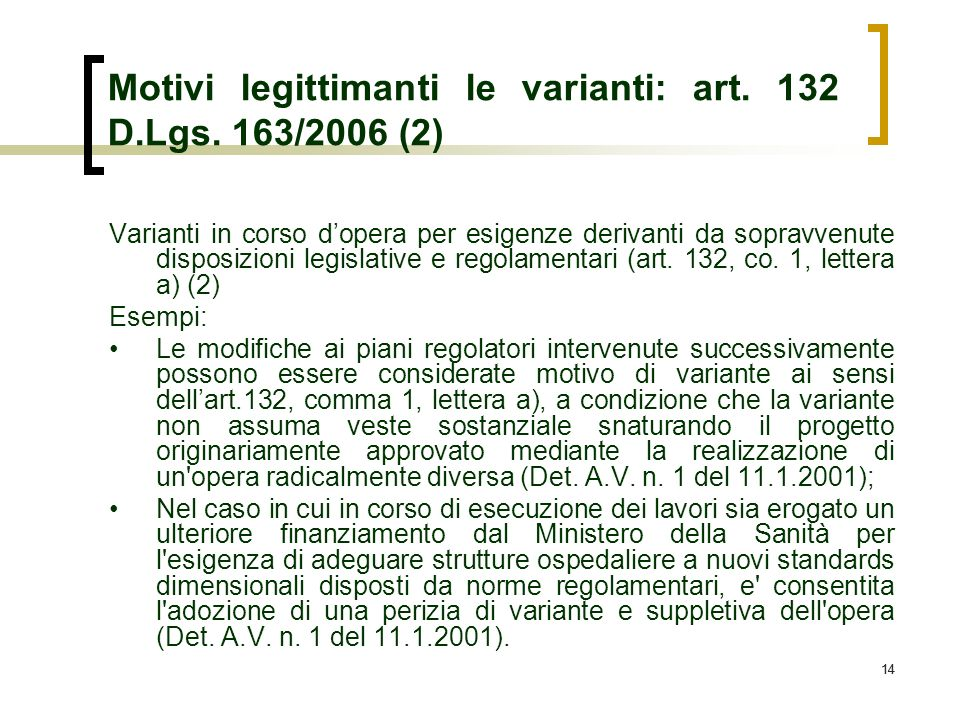 14 Motivi legittimanti le varianti: art. 132 D.Lgs. 163/2006 (2) Varianti in corso dopera per esigenze derivanti da sopravvenute disposizioni legislat