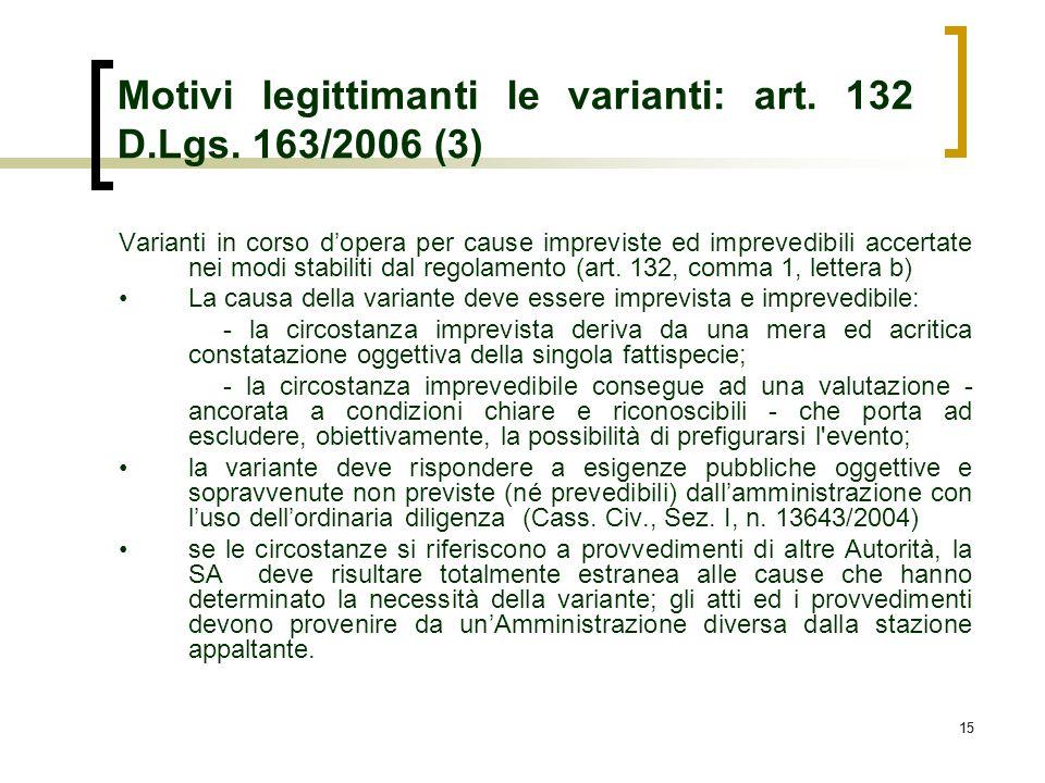 15 Motivi legittimanti le varianti: art. 132 D.Lgs. 163/2006 (3) Varianti in corso dopera per cause impreviste ed imprevedibili accertate nei modi sta