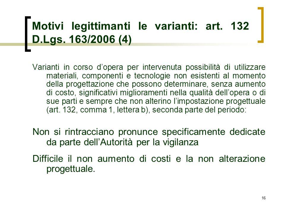 16 Motivi legittimanti le varianti: art. 132 D.Lgs. 163/2006 (4) Varianti in corso dopera per intervenuta possibilità di utilizzare materiali, compone