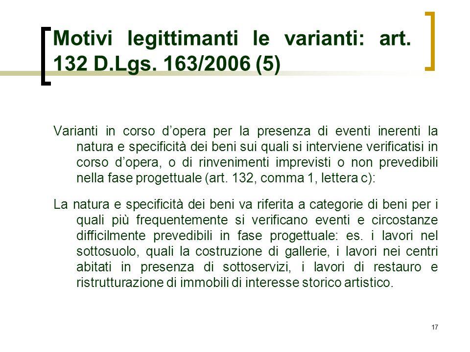 17 Motivi legittimanti le varianti: art. 132 D.Lgs. 163/2006 (5) Varianti in corso dopera per la presenza di eventi inerenti la natura e specificità d