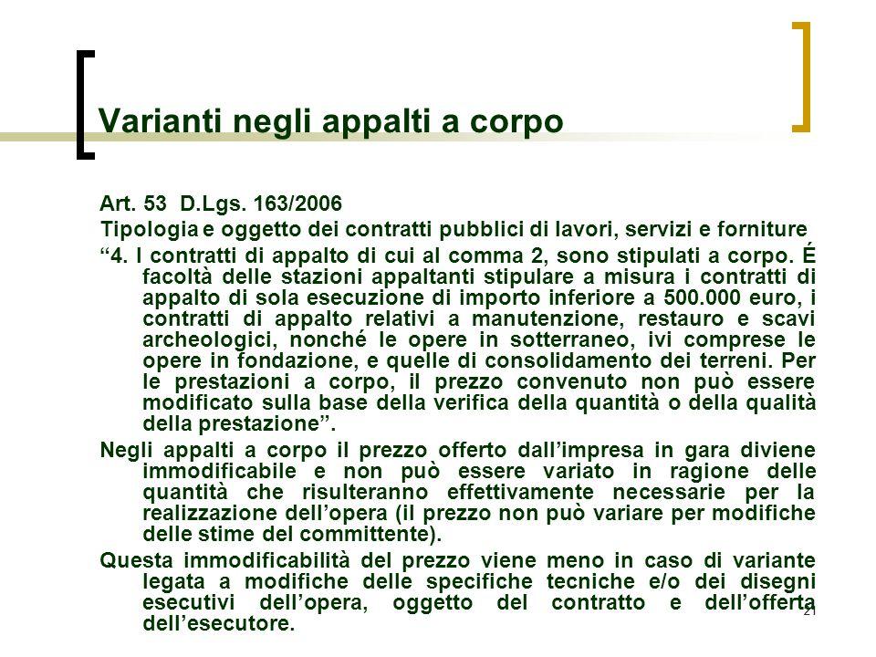 21 Varianti negli appalti a corpo Art. 53 D.Lgs. 163/2006 Tipologia e oggetto dei contratti pubblici di lavori, servizi e forniture 4. I contratti di