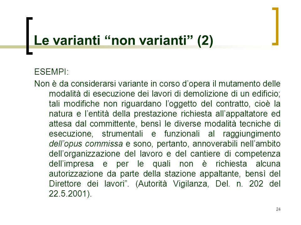 24 Le varianti non varianti (2) ESEMPI: Non è da considerarsi variante in corso dopera il mutamento delle modalità di esecuzione dei lavori di demoliz