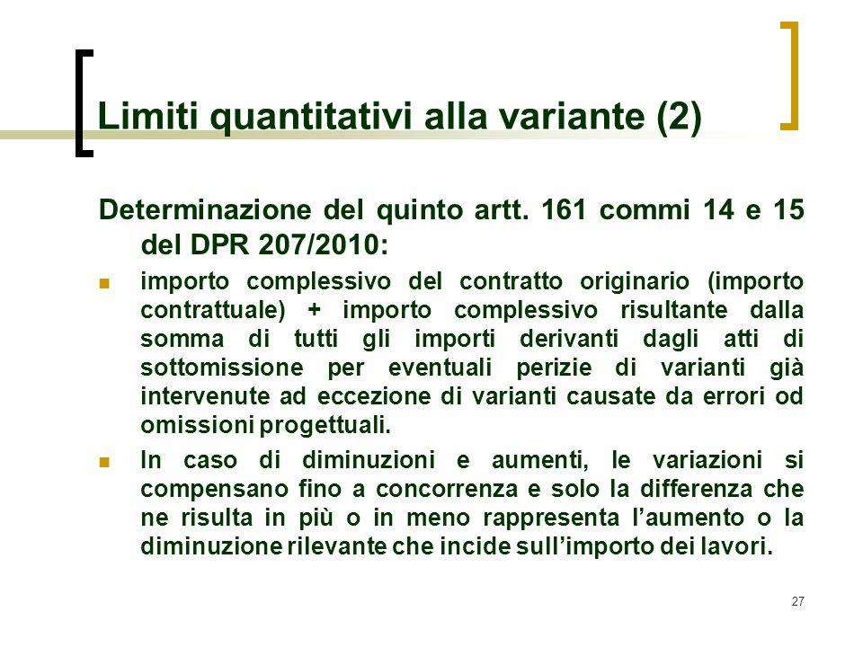 27 Limiti quantitativi alla variante (2) Determinazione del quinto artt. 161 commi 14 e 15 del DPR 207/2010: importo complessivo del contratto origina