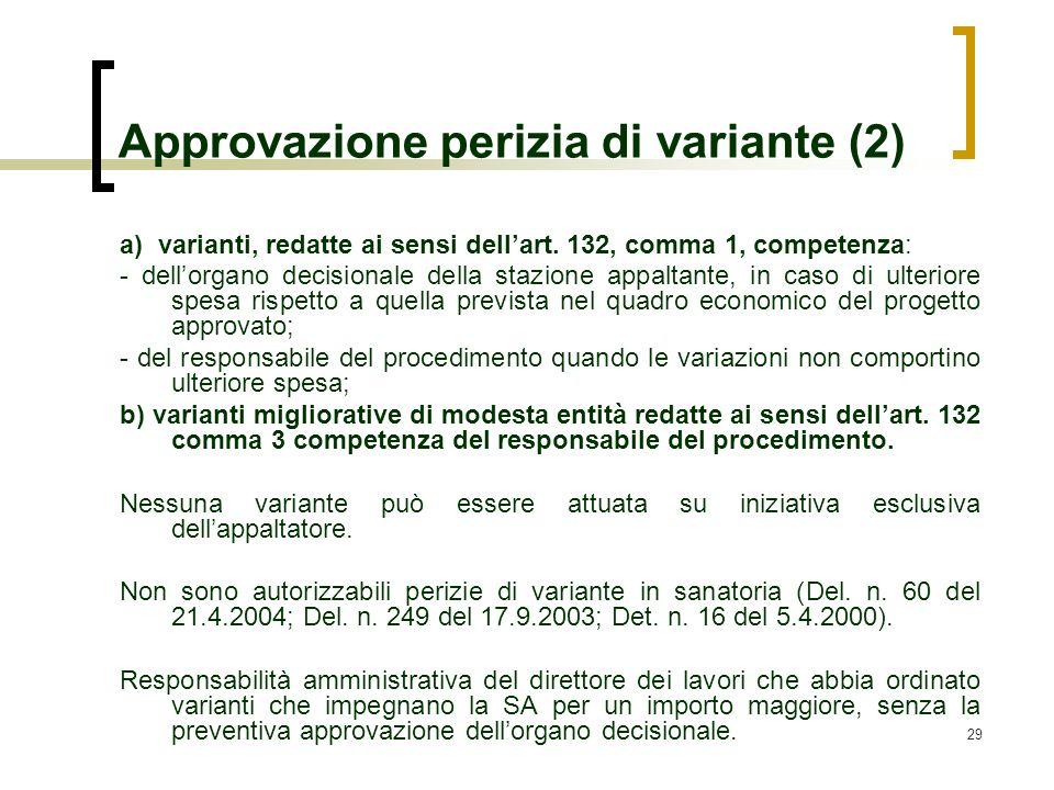 29 Approvazione perizia di variante (2) a) varianti, redatte ai sensi dellart. 132, comma 1, competenza: - dellorgano decisionale della stazione appal