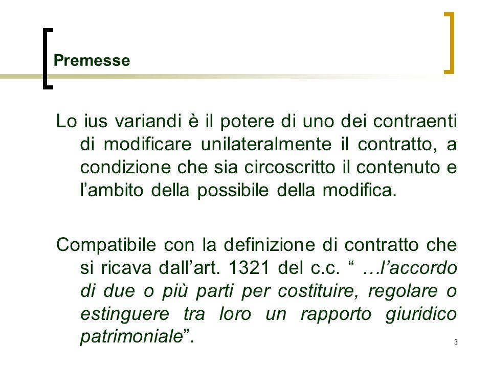 33 Premesse Lo ius variandi è il potere di uno dei contraenti di modificare unilateralmente il contratto, a condizione che sia circoscritto il contenu