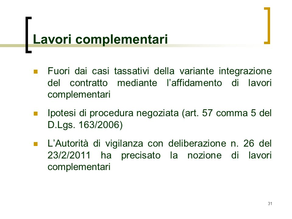 31 Lavori complementari Fuori dai casi tassativi della variante integrazione del contratto mediante laffidamento di lavori complementari Ipotesi di pr