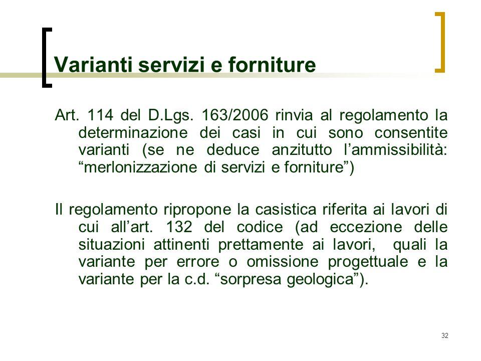 32 Varianti servizi e forniture Art. 114 del D.Lgs. 163/2006 rinvia al regolamento la determinazione dei casi in cui sono consentite varianti (se ne d