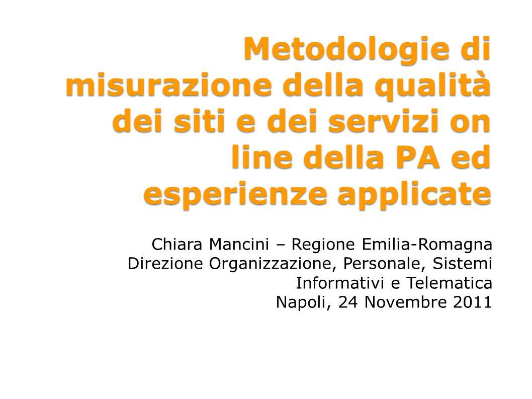 Metodologie di misurazione della qualità dei siti e dei servizi on line della PA ed esperienze applicate Chiara Mancini – Regione Emilia-Romagna Direz