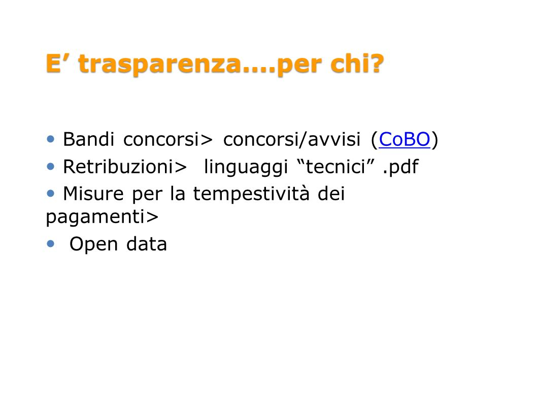 E trasparenza....per chi? Bandi concorsi> concorsi/avvisi (CoBO)CoBO Retribuzioni> linguaggi tecnici.pdf Misure per la tempestività dei pagamenti> Ope