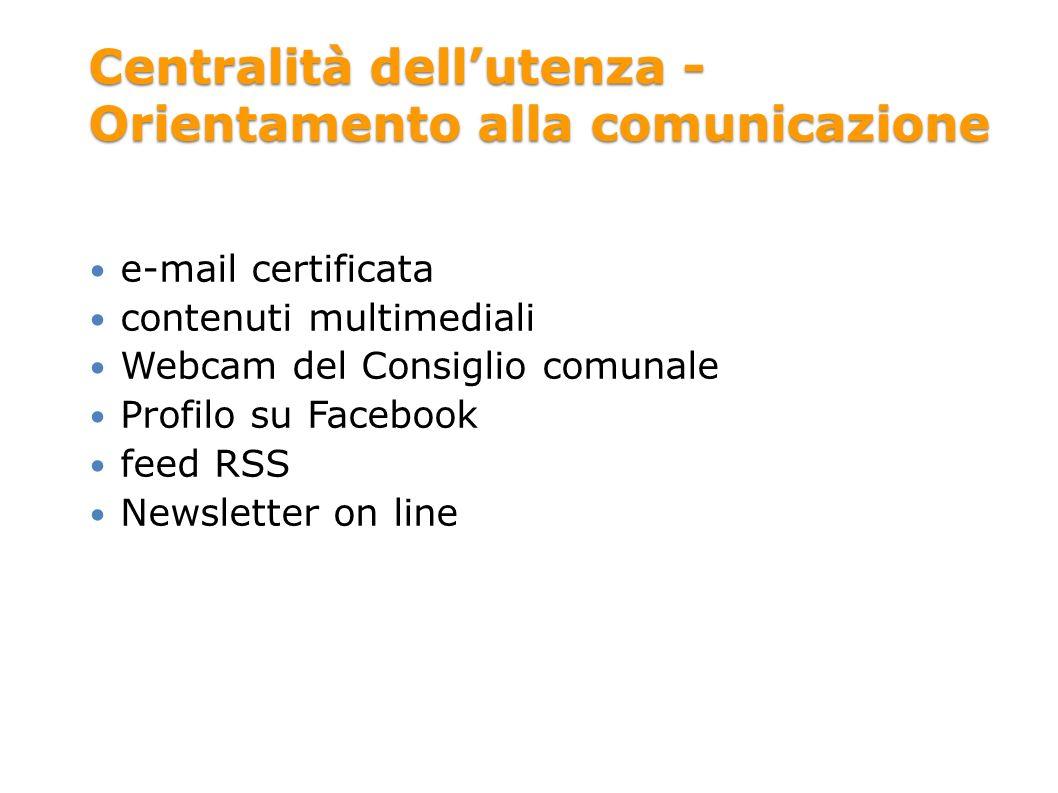 Centralità dellutenza - Orientamento alla comunicazione e-mail certificata contenuti multimediali Webcam del Consiglio comunale Profilo su Facebook feed RSS Newsletter on line