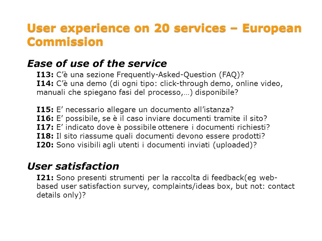 User experience on 20 services – European Commission Ease of use of the service I13:Cè una sezione Frequently-Asked-Question (FAQ).