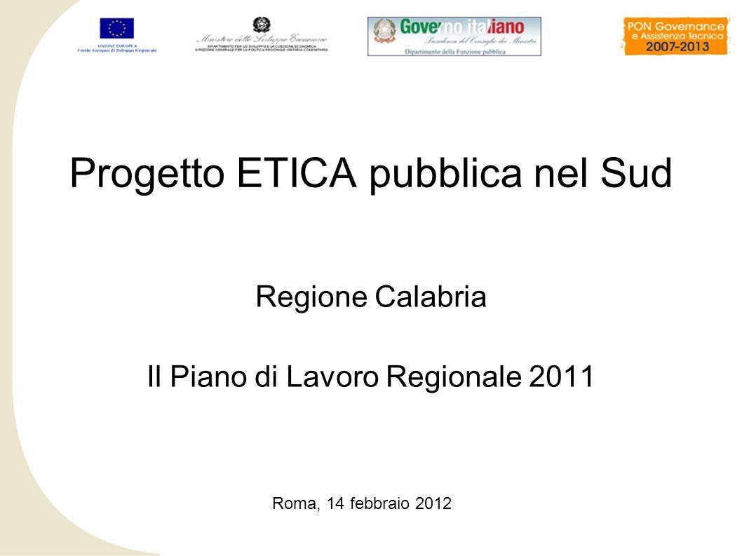 Regione Calabria Il Piano di Lavoro Regionale 2011 Progetto ETICA pubblica nel Sud Roma, 14 febbraio 2012
