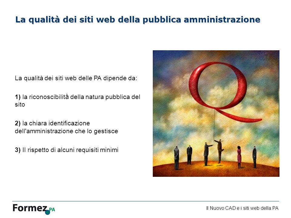 Il Nuovo CAD e i siti web della PA /100 La qualità dei siti web delle PA dipende da: 1) la riconoscibilit à della natura pubblica del sito 2) la chiara identificazione dell amministrazione che lo gestisce 3) Il rispetto di alcuni requisiti minimi La qualità dei siti web della pubblica amministrazione
