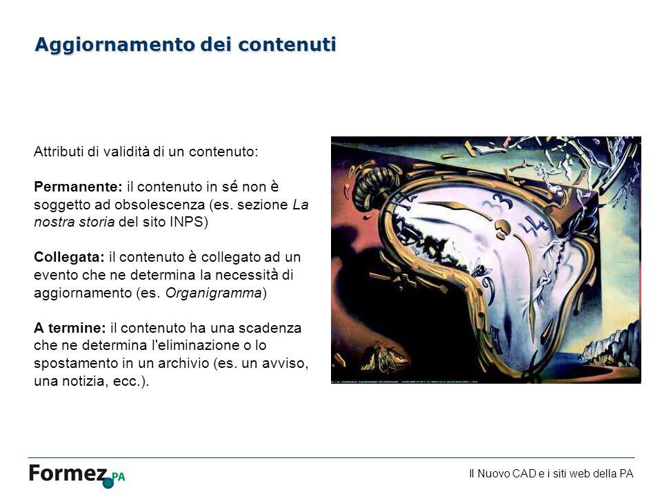 Il Nuovo CAD e i siti web della PA /100 Aggiornamento dei contenuti Attributi di validità di un contenuto: Permanente: il contenuto in s é non è soggetto ad obsolescenza (es.