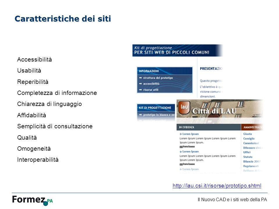 Il Nuovo CAD e i siti web della PA /100 Caratteristiche dei siti Accessibilità Usabilità Reperibilità Completezza di informazione Chiarezza di linguaggio Affidabilità Semplicità dì consultazione Qualità Omogeneità Interoperabilità http://lau.csi.it/risorse/prototipo.shtml