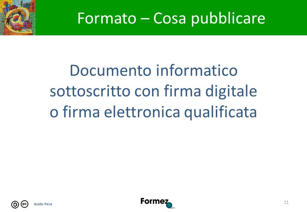 Guido Pera 11 Formato – Cosa pubblicare Documento informatico sottoscritto con firma digitale o firma elettronica qualificata