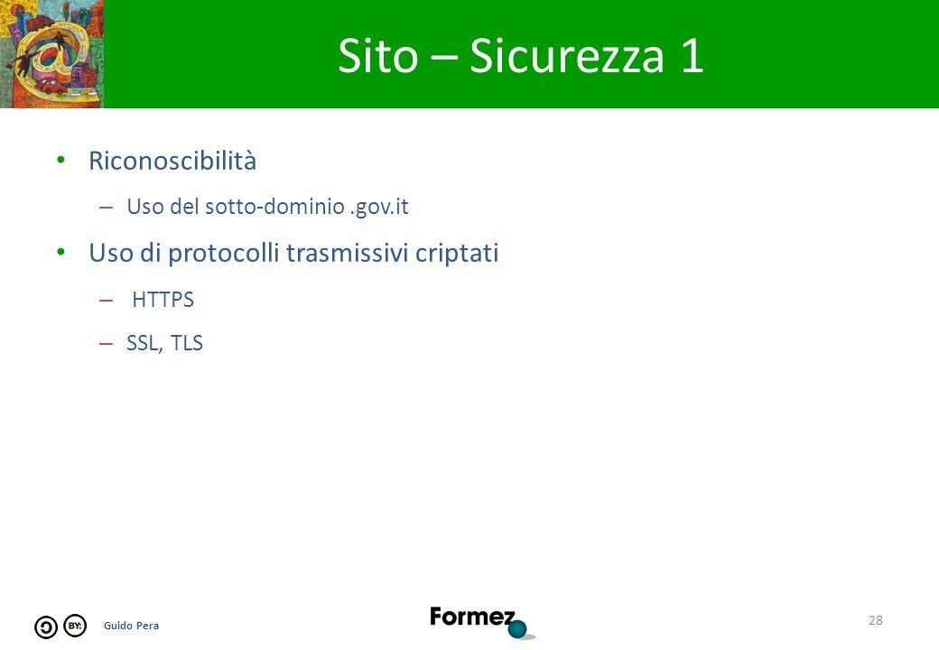 Guido Pera Sito – Sicurezza 1 28 Riconoscibilità – Uso del sotto-dominio.gov.it Uso di protocolli trasmissivi criptati – HTTPS – SSL, TLS