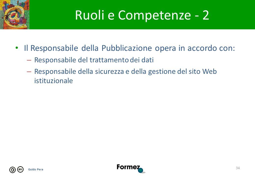 Guido Pera Il Responsabile della Pubblicazione opera in accordo con: – Responsabile del trattamento dei dati – Responsabile della sicurezza e della gestione del sito Web istituzionale 34 Ruoli e Competenze - 2