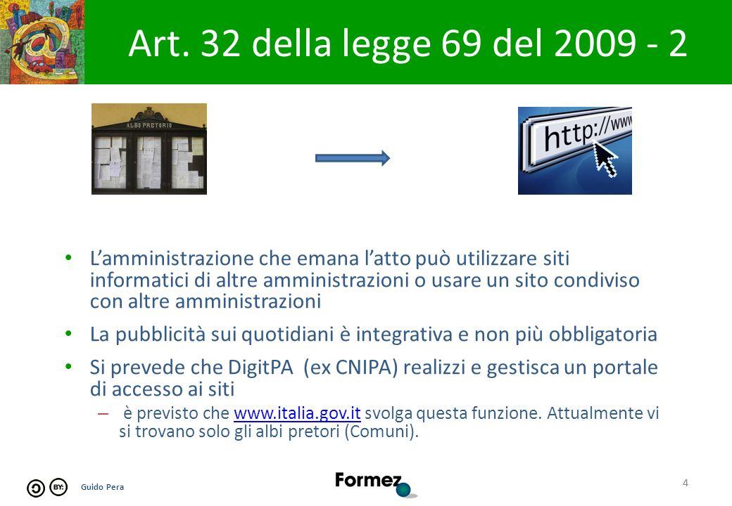 Guido Pera 4 Art. 32 della legge 69 del 2009 - 2 4 Lamministrazione che emana latto può utilizzare siti informatici di altre amministrazioni o usare u