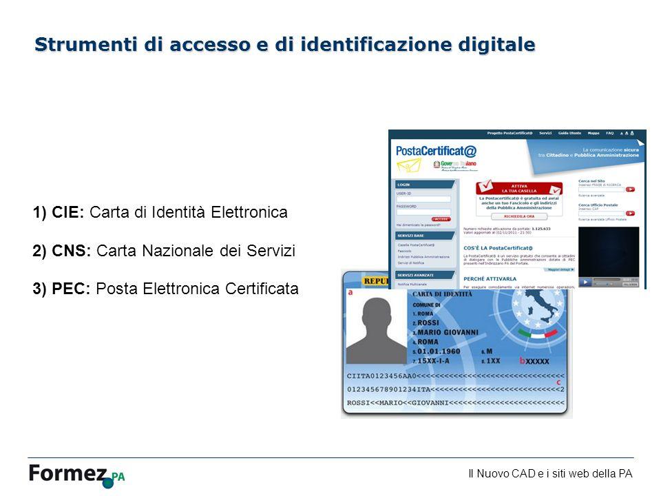 Il Nuovo CAD e i siti web della PA /100 Strumenti di accesso e di identificazione digitale 1) CIE: Carta di Identità Elettronica 2) CNS: Carta Naziona