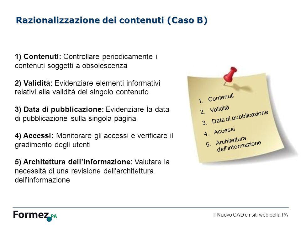Il Nuovo CAD e i siti web della PA /100 1) Contenuti: Controllare periodicamente i contenuti soggetti a obsolescenza 2) Validità: Evidenziare elementi