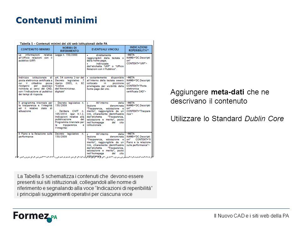 Il Nuovo CAD e i siti web della PA /100 Contenuti minimi Aggiungere meta-dati che ne descrivano il contenuto Utilizzare lo Standard Dublin Core La Tab