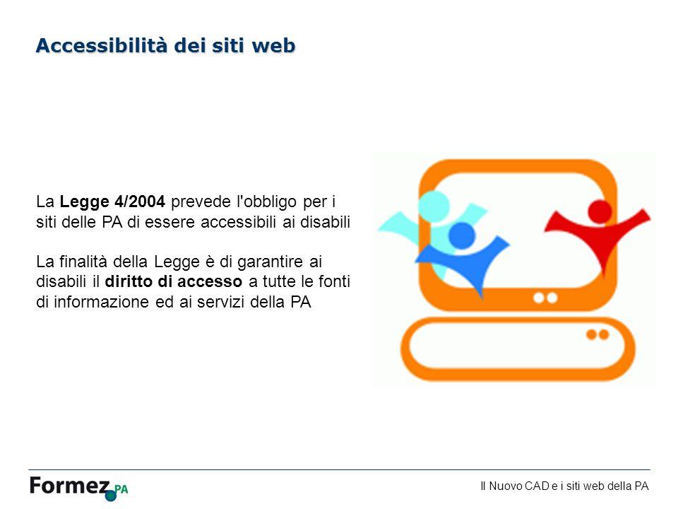 Il Nuovo CAD e i siti web della PA /100 Accessibilità dei siti web La Legge 4/2004 prevede l'obbligo per i siti delle PA di essere accessibili ai disa