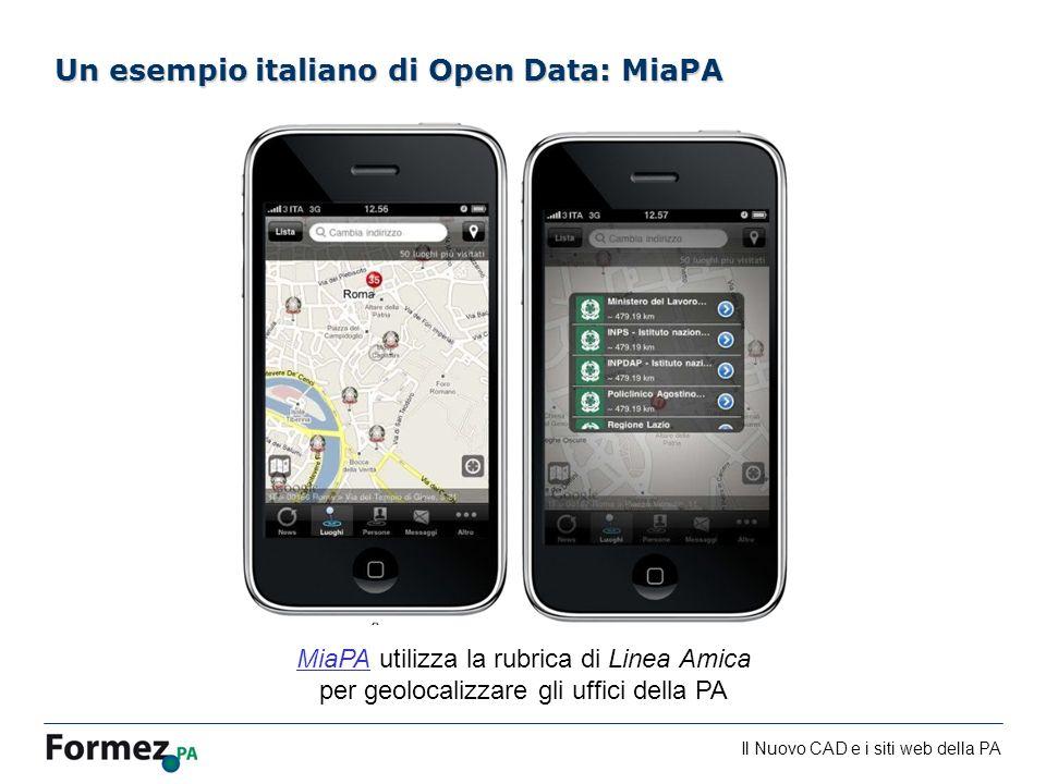 Il Nuovo CAD e i siti web della PA /100 Un esempio italiano di Open Data: MiaPA MiaPAMiaPA utilizza la rubrica di Linea Amica per geolocalizzare gli u