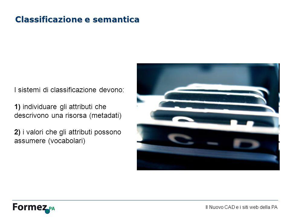 Il Nuovo CAD e i siti web della PA /100 Classificazione e semantica I sistemi di classificazione devono: 1) individuare gli attributi che descrivono u