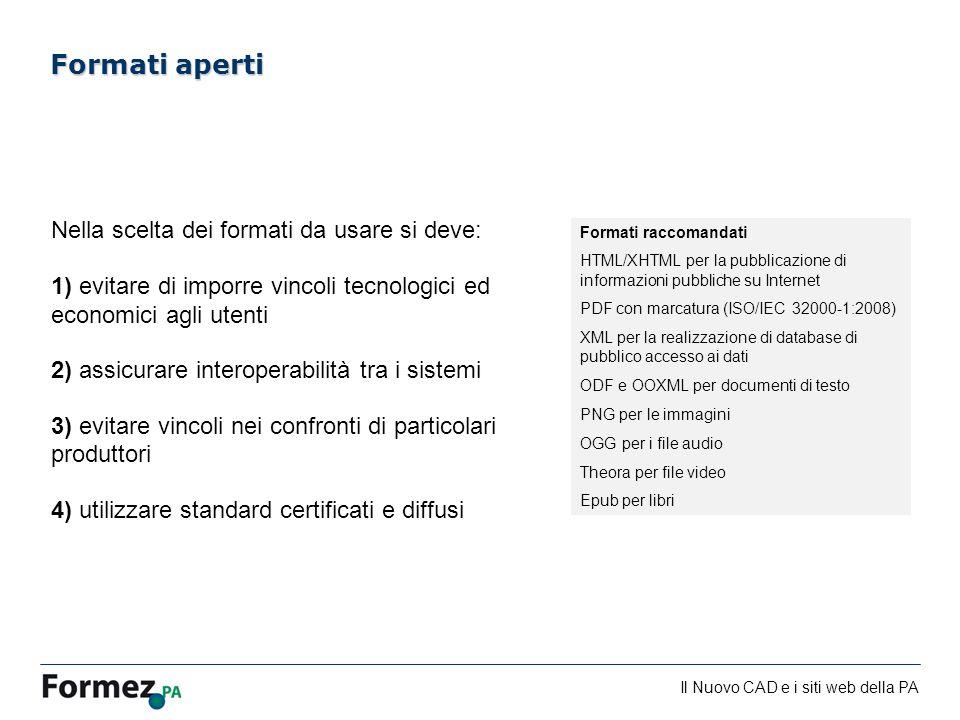Il Nuovo CAD e i siti web della PA /100 Nella scelta dei formati da usare si deve: 1) evitare di imporre vincoli tecnologici ed economici agli utenti