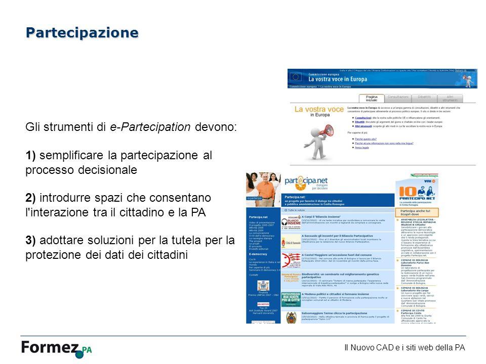 Il Nuovo CAD e i siti web della PA /100 Gli strumenti di e-Partecipation devono: 1) semplificare la partecipazione al processo decisionale 2) introdur