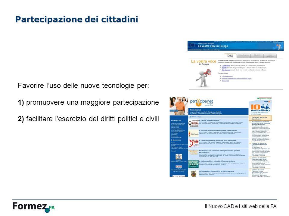 Il Nuovo CAD e i siti web della PA /100 Partecipazione dei cittadini Favorire luso delle nuove tecnologie per: 1) promuovere una maggiore partecipazio