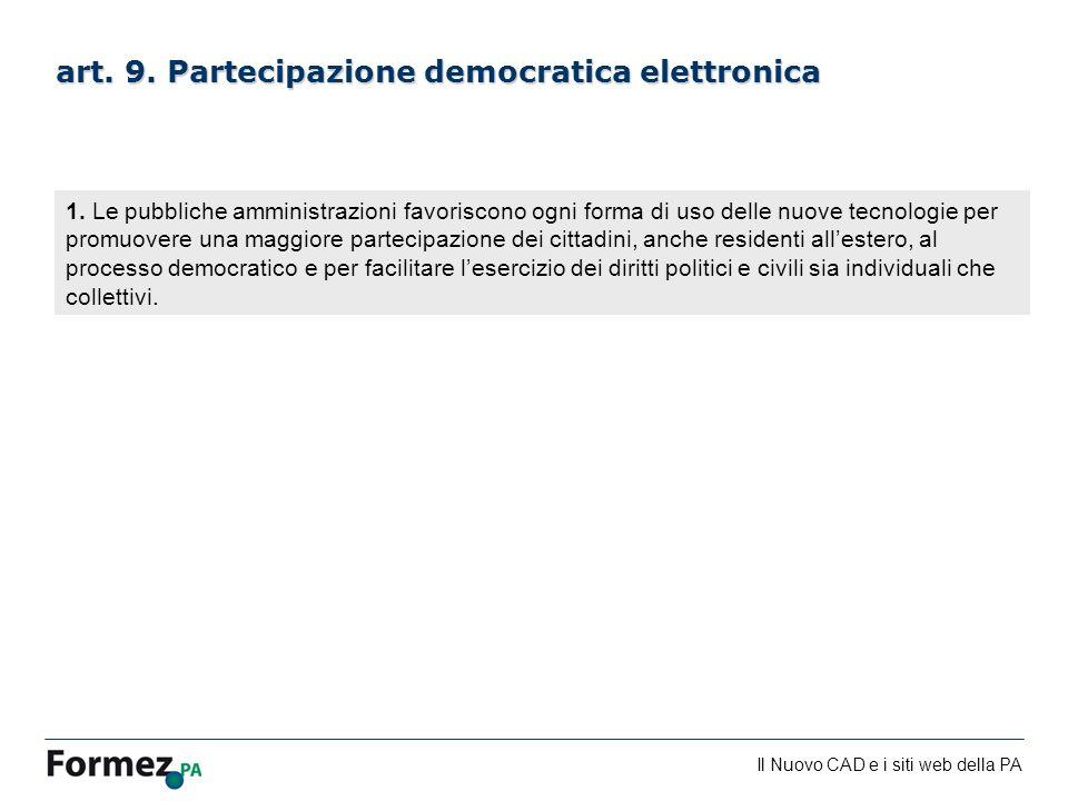 Il Nuovo CAD e i siti web della PA /100 art. 9. Partecipazione democratica elettronica 1. Le pubbliche amministrazioni favoriscono ogni forma di uso d