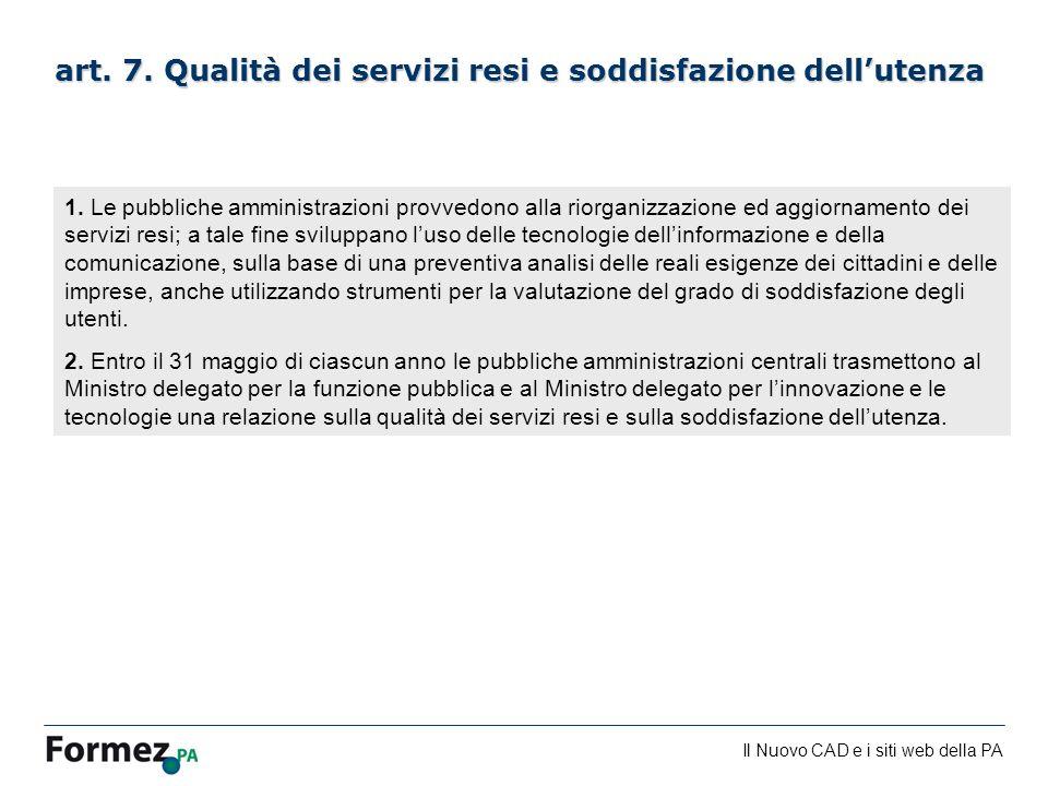 Il Nuovo CAD e i siti web della PA /100 art. 7. Qualità dei servizi resi e soddisfazione dellutenza 1. Le pubbliche amministrazioni provvedono alla ri