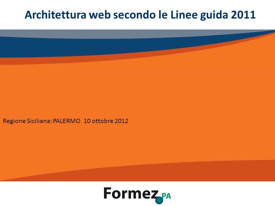 Regione Siciliana: PALERMO 10 ottobre 2012 Architettura web secondo le Linee guida 2011