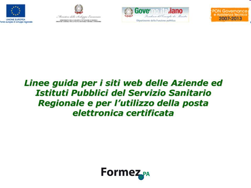 Linee guida per i siti web della PA Linee guida per i siti web delle Aziende ed Istituti Pubblici del Servizio Sanitario Regionale e per lutilizzo della posta elettronica certificata